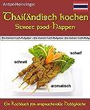 Thailändisch kochen - Street food-Happen - schnell - scharf - aromatisch: Rezepte für köstliche kleine Gerichte aus Thailands Straßenküchen - Ein Kochbuch der Reihe 'Die kleinen Kochratgeber'