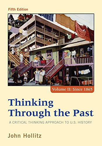 Thinking Through the Past: A Critical Thinking Approach to U.S. History, Fifth Edition (Volume II Since 1865)