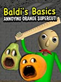 Baldi's Basics Annoying Orange Supercut!