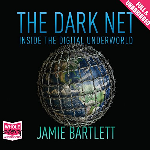 The Dark Net                   By:                                                                                                                                 Jamie Bartlett                               Narrated by:                                                                                                                                 Matt Bates                      Length: 7 hrs and 21 mins     167 ratings     Overall 4.1