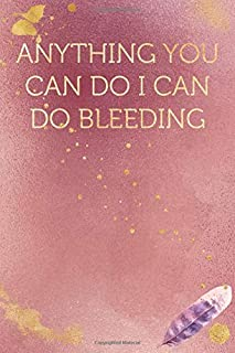 Anything You Can Do I Can Do Bleeding: Funny Office Humor Notebook And Journal Gifts for Coworker / Lady Boss / Mom. All J...