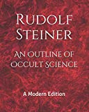 An Outline of Occult Science: A Modern Edition