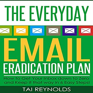 The Everyday Email Eradication Plan: How to Get Your Inbox Down to Zero and Keep It That Way in 6 Easy Steps!     Technology Dominance, Book 1              By:                                                                                                                                 Tai Reynolds                               Narrated by:                                                                                                                                 Bill Georato                      Length: 6 mins     1 rating     Overall 1.0