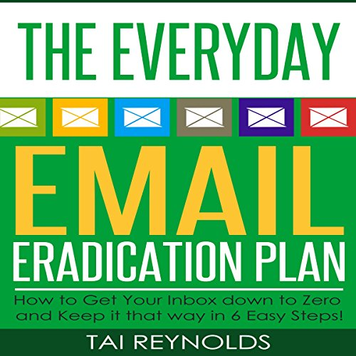 The Everyday Email Eradication Plan: How to Get Your Inbox Down to Zero and Keep It That Way in 6 Easy Steps! audiobook cover art