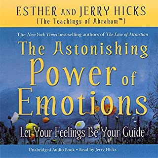 The Astonishing Power of Emotions     Let Your Feelings Be Your Guide (Unabridged)              By:                                                                                                                                 Esther Hicks,                                                                                        Jerry Hicks                               Narrated by:                                                                                                                                 Jerry Hicks                      Length: 6 hrs and 36 mins     219 ratings     Overall 4.7