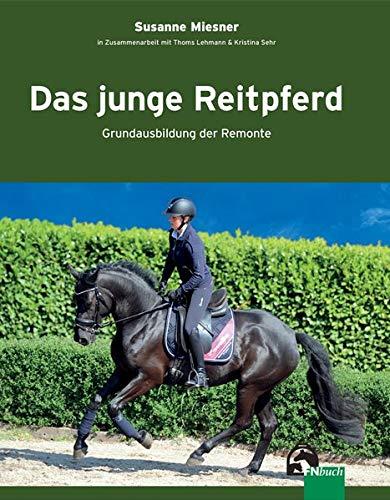 Das junge Reitpferd: Grundausbildung der Remonte