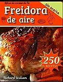 Libro de cocina de la freidora de aire: La guía definitiva para freír y asar: recetas fáciles, rápidas y sabrosas