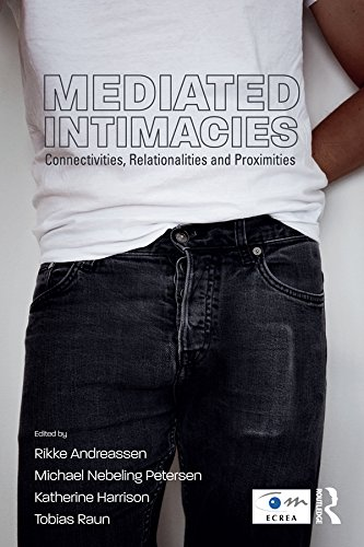 Mediated Intimacies: Connectivities, Relationalities and Proximities (Routledge Studies in European Communication Research and Education) (English Edition)