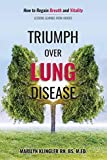 Triumph Over Lung Disease: How to Regain Breath and Vitality: Lessons Learned from Heroes