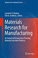 Materials Research for Manufacturing: An Industrial Perspective of Turning Materials into New Products (Springer Series in Materials Science (224))