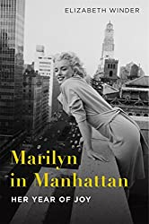 Marilyn in Manhattan: Her Year of Joy by Elizabeth Winder (Author)