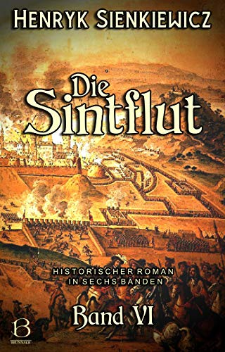Die Sintflut. Band VI: Historischer Roman in sechs Bänden (DAS ÖSTLICHE KÖNIGREICH 10)