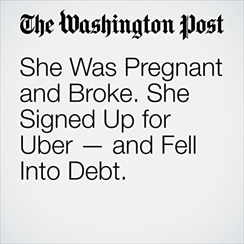 She Was Pregnant and Broke. She Signed Up for Uber — and Fell Into Debt. copertina