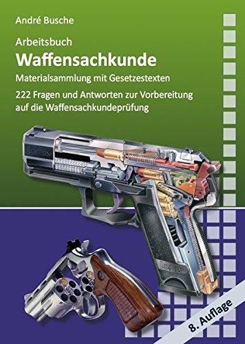 Arbeitsbuch Waffensachkunde: 222 Fragen und Antworten sowie die wichtigsten Gesetzestexte zur Vorbereitung auf die Waffensachkundeprüfung (Lehrbücher ... zur Kursbegleitung und zum Selbststudium)