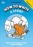 Mrs Wordsmith How To Write A Story, Ages 7-11 (Key Stage 2): Write Captivating Stories All By Yourself