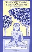 Kriya Yoga Unpanishad & the Mystical Upanishads 0961309970 Book Cover