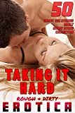 TAKING IT HARD (50 ROUGH AND DIRTY EROTICA SEX STORIES : ADULT EROTIC SHORT STORY COLLECTION)