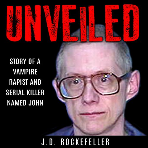 Unveiled: Story of a Vampire Rapist and Serial Killer Named John audiobook cover art