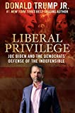 Liberal Privilege: Joe Biden And The Democrats' Defense Of The Indefensible