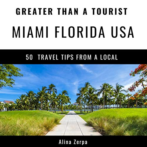 Greater Than a Tourist - Miami Florida USA: 50 Travel Tips from a Local audiobook cover art