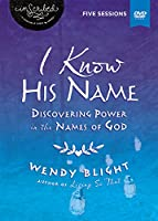 I Know His Name Video Study: A Dvd Study; Discovering Power in the Names of God