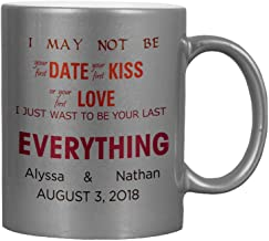 Personalized Custom Text I may not be your first date your Last Everything Love Ceramic Coffee Cup Metallic Mug - Silver