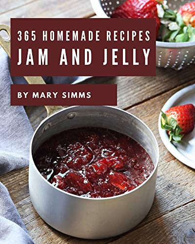 365 Homemade Jam and Jelly Recipes: Jam and Jelly Cookbook - Your Best Friend Forever (English Edition)
