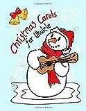 Christmas Carols for Ukulele: Very easy arrangements of 21 traditional Christmas songs