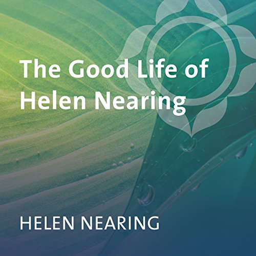 The Good Life of Helen Nearing cover art