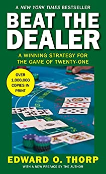 Beat the Dealer: A Winning Strategy for the Game of Twenty-One by [Edward O. Thorp]