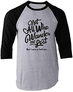 Not All Those Who Wander are Lost (But I Am) Funny Raglan Baseball Tee Shirt