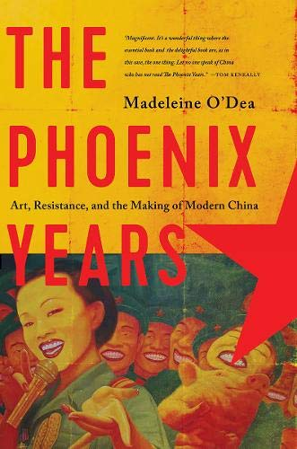 Download The Phoenix Years: Art, Resistance, and the Making of Modern China 1681775271