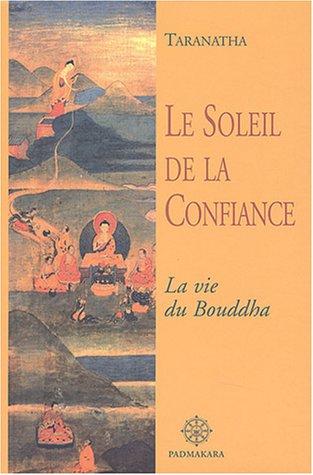 Le Soleil de la Confiance : La vie du Bouddha