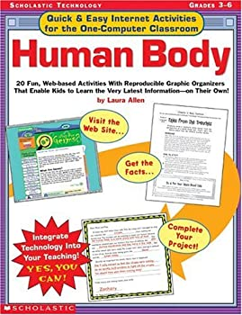 Quick & Easy Internet Activities for the One-Computer Classroom  Human Body  20 Fun Web-based Activities With Reproducible Graphic Organizers That .. the Very Latest Information—On Their Own!