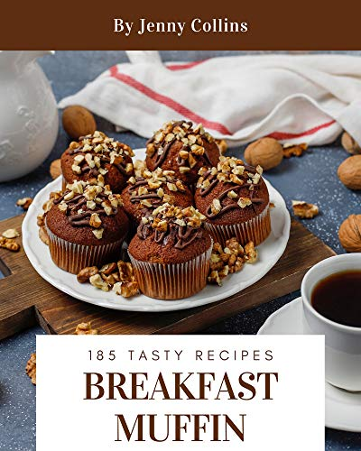 185 Tasty Breakfast Muffin Recipes: A Breakfast Muffin Cookbook You Won't be Able to Put Down (English Edition)