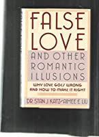 False Love and Other Romantic Illusions: Why Love Goes Wrong and How to Make It Right 0899195385 Book Cover