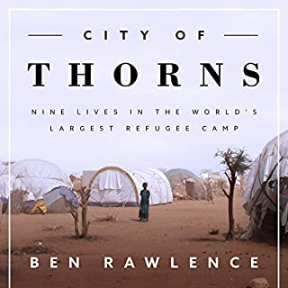 City of Thorns     Nine Lives in the World's Largest Refugee Camp              By:                                                                                                                                 Ben Rawlence                               Narrated by:                                                                                                                                 Derek Perkins                      Length: 11 hrs and 49 mins     76 ratings     Overall 4.6