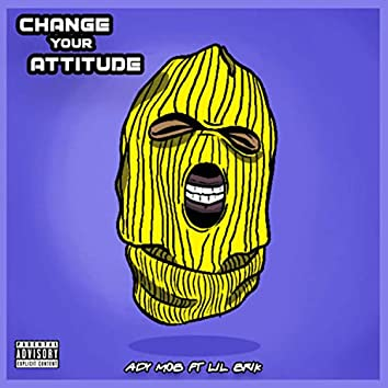 Change Your Attitude (feat. Lil Brik)