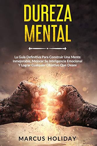 Dureza Mental: La Guía Definitiva Para Construir Una Mente Inmejorable, Mejorar Su...