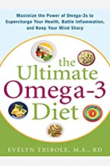 The Ultimate Omega-3 Diet: Maximize the Power of Omega-3s to Supercharge Your Health, Battle Inflammation, and Keep Your Mind S Kindle Edition