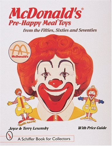 McDonald's(r) Pre-Happy Meal(r) Toys from the Fifties, Sixties, and Seventies (Schiffer Book for Collectors)