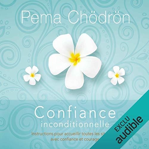 Couverture de Confiance inconditionnelle. Instructions pour accueillir toutes les situations avec confiance et courage