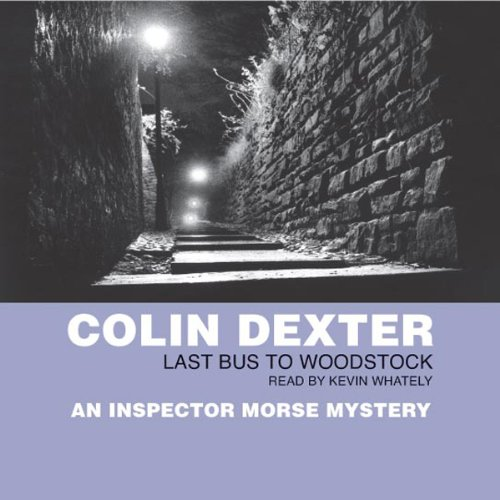 Last Bus to Woodstock                   By:                                                                                                                                 Colin Dexter                               Narrated by:                                                                                                                                 Kevin Whately                      Length: 2 hrs and 54 mins     21 ratings     Overall 4.0