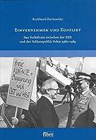 Einvernehmen und Konflikt: Das Verhaeltnis zwischen der DDR und der Volksrepublik Polen 1980 - 1989