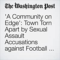 'A Community on Edge': Town Torn Apart by Sexual Assault Accusations against Football Players's image
