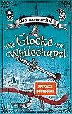 Die Glocke von Whitechapel: Roman (Die Flüsse-von-London-Reihe (Peter Grant), Band 7) - Ben Aaronovitch