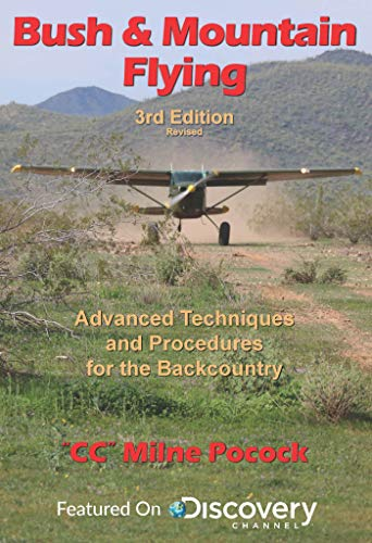 Bush & Mountain Flying: A comprehensive guide to advanced bush & mountain flying techniques and procedures. (3rd revision) (English Edition)