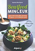 Bowlfood Minceur - Mes petites recettes à index glycémiques bas de Sybille Montignac