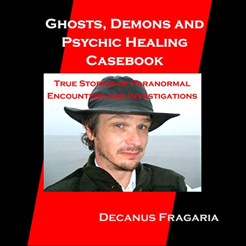Ghosts, Demons and Psychic Healing Casebook audiobook cover art