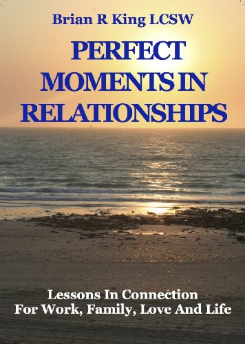 Perfect Moments in Relationships: Lessons in Connection for Work, Family, Love, and Life (English Edition)